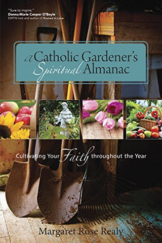 A Catholic Gardener's Spiritual Almanac: Cultivating Your Faith Throughout the Year