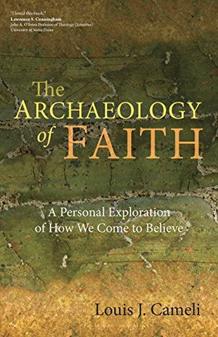 The Archaeology of Faith: A Personal Exploration of How We Come to Believe