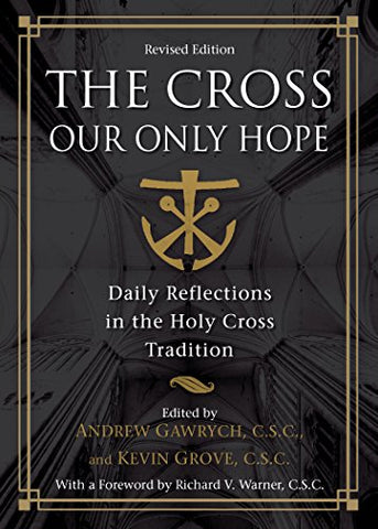 The Cross, Our Only Hope: Daily Reflections in the Holy Cross Tradition (A Holy Cross Book)