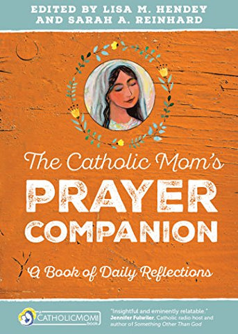The Catholic Mom's Prayer Companion: A Book of Daily Reflections (CatholicMom.com Book)