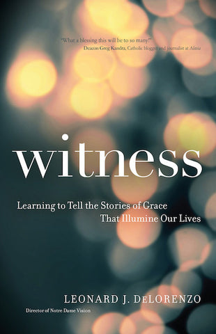 Witness: Learning to Tell the Stories of Grace That Illumine Our Lives