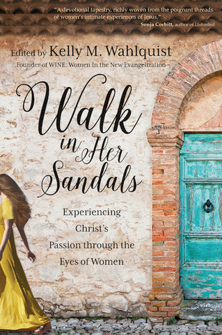 Walk in Her Sandals  Experiencing Christ's Passion through the Eyes of Women