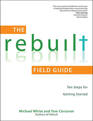 The Rebuilt Field Guide: Ten Steps for Getting Started (A Rebuilt Parish Book)
