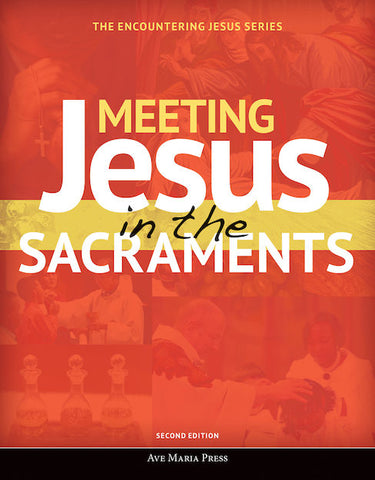 Meeting Jesus in the Sacraments Student Text (Second Edition)