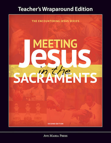 Meeting Jesus in the Sacraments Teacher's Edition