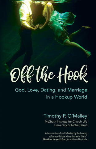 Off the Hook: God, Love, Dating and Marriage in a Hookup World