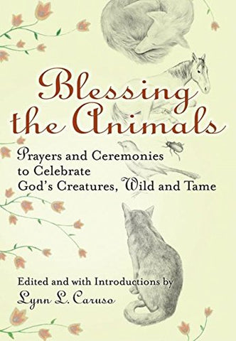 Blessing The Animals: Prayers and Ceremonies to Celebrate God's Creatures, Wild and Tame