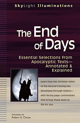 The End of Days: Essential Selections from Apocalyptic Texts--Annotated & Explained (SkyLight Illuminations)