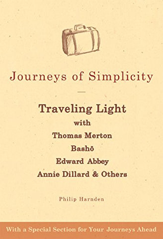 Journeys of Simplicity: Traveling Light with Thomas Merton,  Bashō, Edward Abbey, Annie Dillard & Others