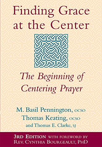 Finding Grace at the Center 3/E: The Beginning of Centering Prayer