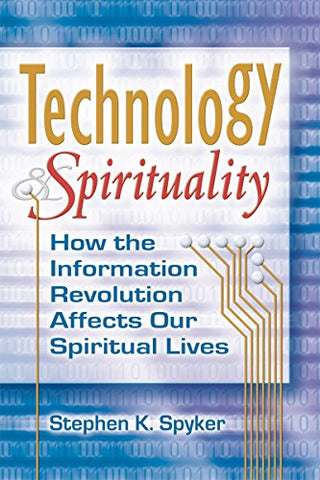 Technology & Spirituality: How the Information Revolution Affects Our Spiritual Lives (Skylight Illuminations)