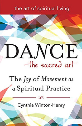 Dance_The Sacred Art: The Joy of Movement as a Spiritual Practice (The Art of Spiritual Living)
