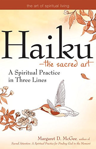 Haiku_The Sacred Art: A Spiritual Practice in Three Lines (The Art of Spiritual Living)