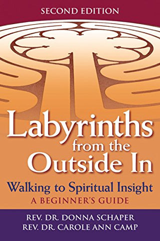 Labyrinths from the Outside In 2/E: Walking to Spiritual Insight_A Beginner's Guide (Walking Together, Finding the Way)