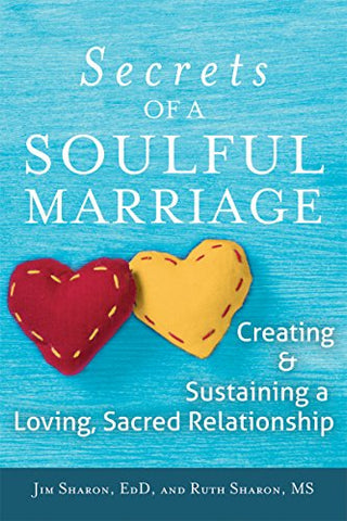 The Secrets of a Soulful Marriage: Creating and Sustaining a Loving, Sacred Relationship