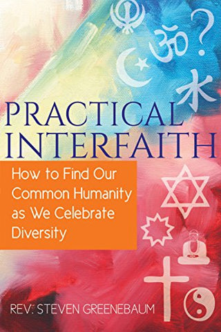 Practical Interfaith: How to Find Our Common Humanity as We Celebrate Diversity