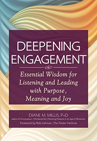 Deepening Engagement: Essential Wisdom for Listening and Leading with  Purpose, Meaning and Joy