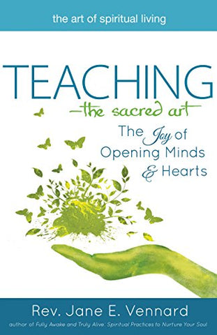 Teaching_The Sacred Art: The Joy of Opening Minds and Hearts (The Art of Spiritual Living)