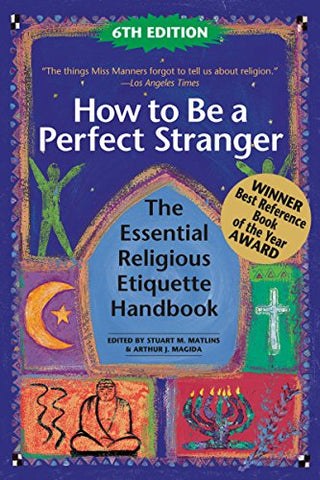 How to Be A Perfect Stranger 6/E: The Essential Religious Etiquette Handbook