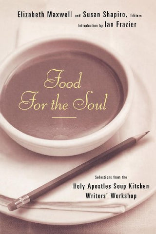 Food for the Soul: Selections from the Holy Apostles Soup Kitchen Writers' Workshop