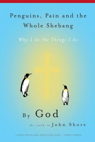 Penguins, Pain and the Whole Shebang: By God As Told to John Shore