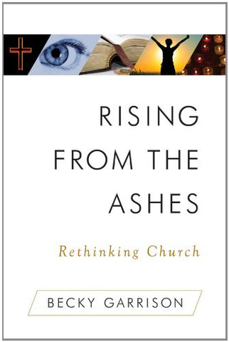 Rising From the Ashes: Rethinking Church