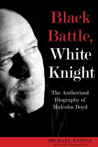 Black Battle, White Knight: The Authorized Biography of Malcolm Boyd