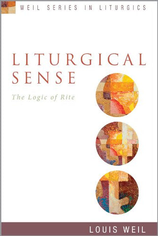Liturgical Sense: The Logic of Rite (Weil Series in Liturgics)