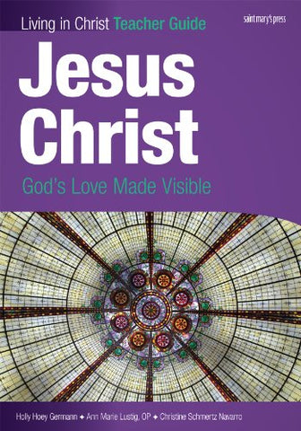 Jesus Christ (Teaching Guide): God's Love Made Visible (Living in Christ)