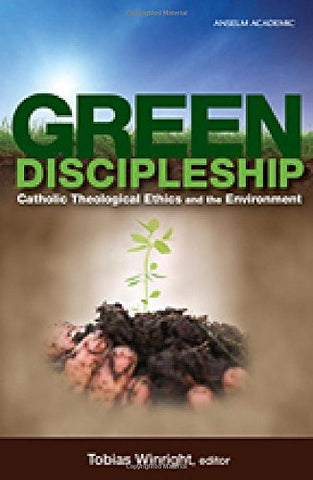 Green Discipleship: Catholic Theological Ethics and the Environment