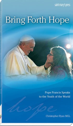 Bring Forth Hope: Pope Francis Speaks to the Youth of the World