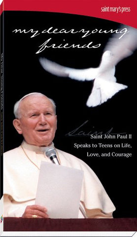 My Dear Young Friends: Saint John Paul II: Speaks to Teens on Life, Love, and Courage