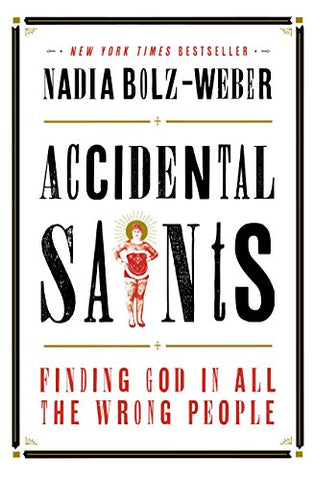 Accidental Saints: Finding God in All the Wrong People