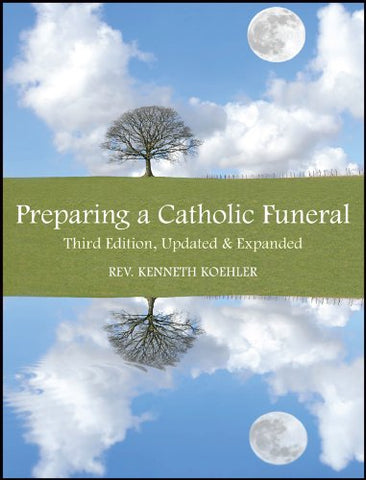 Preparing a Catholic Funeral: Third Edition, Updated and Expanded