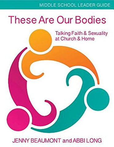These Are Our Bodies, Middle School Leader Guide: Talking Faith & Sexuality at Church & Home
