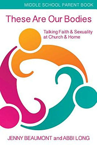 These Are Our Bodies, Middle School Parent Book: Talking Faith & Sexuality at Church & Home