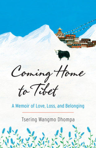 Coming Home to Tibet: A Memoir of Love, Loss, and Belonging