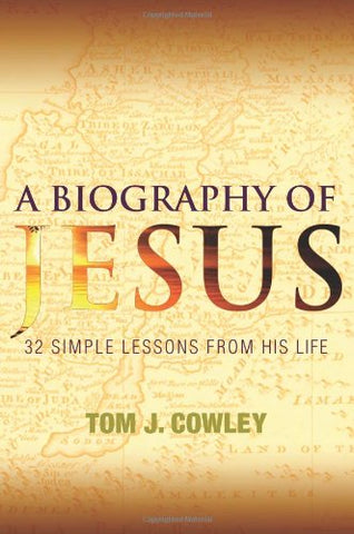 A Biography of Jesus: 32 Simple Lessons from His Life
