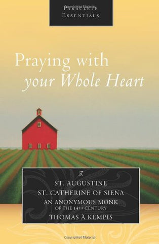 Praying with Your Whole Heart (Paraclete Essentials)