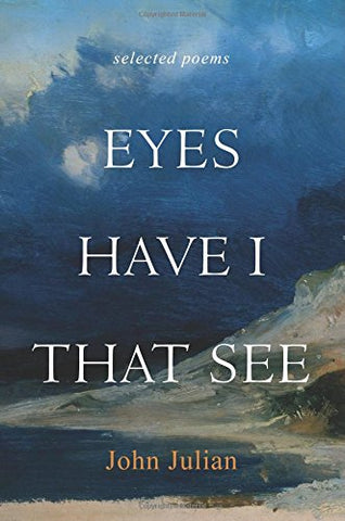 Eyes Have I That See: Selected Poems