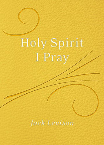 Holy Spirit, I Pray: Prayers for the morning and nightime, for discernment, and moments of crisis