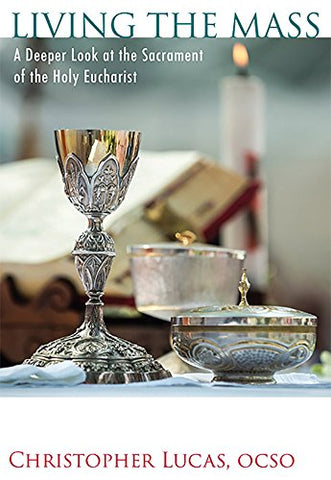 Living the Mass: A Deeper Look at the Sacrament of the Holy Eucharist