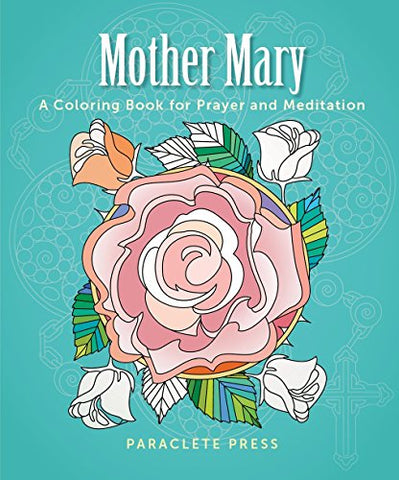 Mother Mary: A Coloring Book for Prayer and Meditation