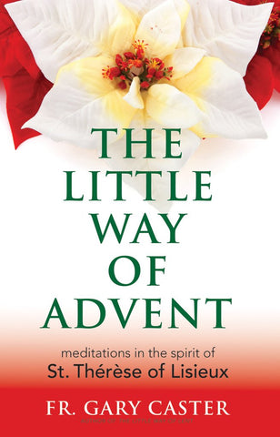 The Little Way of Advent: Meditations in the Spirit of St. Thérèse of Lisieux