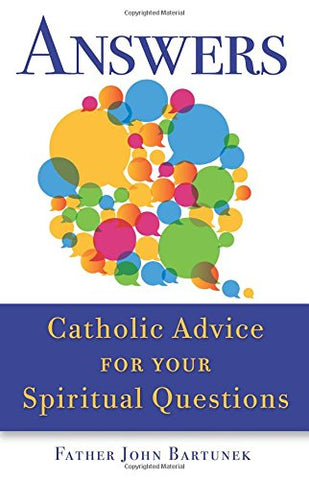 Answers: Catholic Advice for Your Spiritual Questions