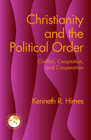Christianity and the Political Order: Conflict, Cooptation, and Cooperation (Theology in Global Perspectives)
