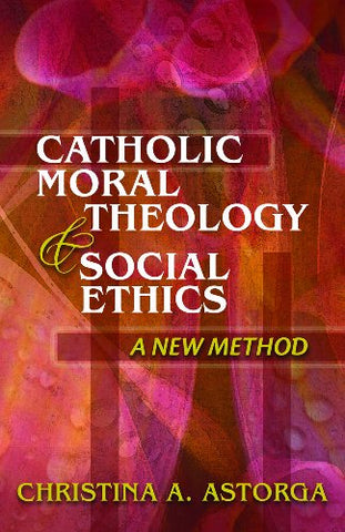 Catholic Moral Theology & Social Ethics: A New Method