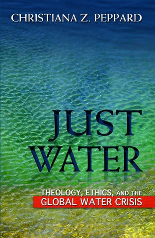 Just Water: Theology, Ethics an the Global Water Crisis