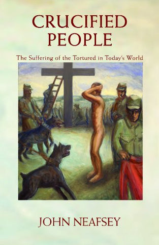 Crucified People: The Suffering of the Tortured in Today's World