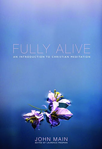 Fully Alive: An Introduction to Christian Meditation